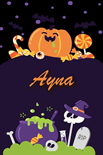 Ayna: Personalized Name Notebook for Halloween - Wide Ruled blank paper Composition Notebooks for Kids (6x9) - Wide lined Workbook for Girls Teens ... Back to School - Perfect Gift for Halloween