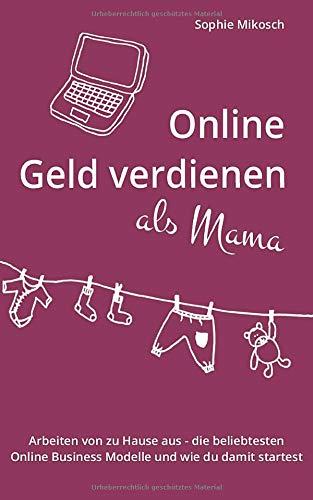 Online Geld verdienen als Mama: Arbeiten von zu Hause aus - die beliebtesten Online Business Modelle und wie du damit startest