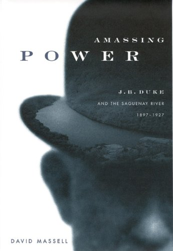 Download Amassing Power: J. B. Duke and the Saguenay River, 1897-1927 (Studies on the History of Quebee / Etudes D'Histoire Du Quebec) 0773520333