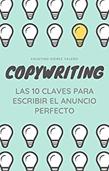 COPYWRITING - Las 10 Claves Para Escribir El Anuncio Perfecto de [Faustino Gómez Valero]