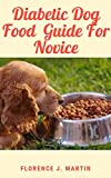 Diabetic Dog Food Guide For Novice: Diabetes is a chronic disease that can affect dogs and cats and other animals (English Edition)
