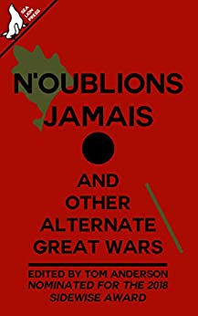 N'oublions Jamais and other alternate Great Wars by [Tom Anderson, Bruno Lombardi, David Flin, Katherine Foy, Jared Kavanagh, J.A. Belanger, Andy Cooke, Charles E.P. Murphy, Guy Stevens, Tom Dyson Reilly]