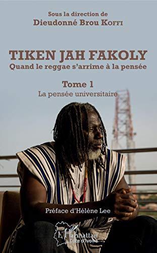 Tiken Jah Fakoly Tome 1 La pensée universitaire: Quand le reggae s'arrime à la pensée