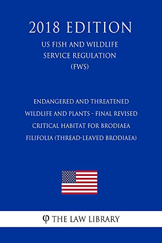 Endangered and Threatened Wildlife and Plants - Final Revised Critical Habitat for Brodiaea filifolia (Thread-Leaved Brodiaea) (US Fish and Wildlife Service ... (FWS) (2018 Edition) (English Edition)