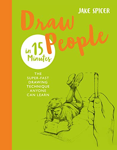 Draw People in 15 Minutes: Amaze your friends with your drawing skills (Draw in 15 Minutes, Band 2)
