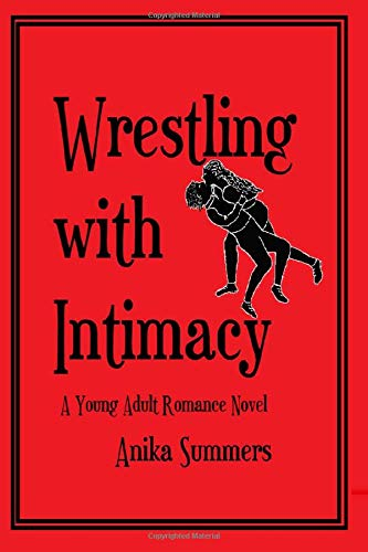 Book: Wrestling with Intimacy - Large Print Edition - A Young Adult Romance by Anika Summers