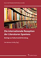 Die internationale Rezeption der Literaturen Spaniens: Beitraege zur Kulturtransferforschung