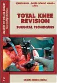 Total knee revision. Surgical technique: Surgical Techniques: 2 (Advanced orthopaedic surgey)