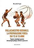 Pallacanestro giovanile: la preparazione fisica dai 12 ai 15 anni. Proposte, metodologie e gestione delle principali patologie e infortuni in giovane età