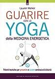 Guarire con lo yoga della medicina energetica. Potenti tecniche per prevenire e curare centinaia di disturbi