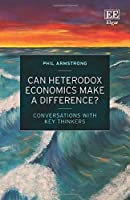 Can Heterodox Economics Make a Difference?: Conversations With Key Thinkers