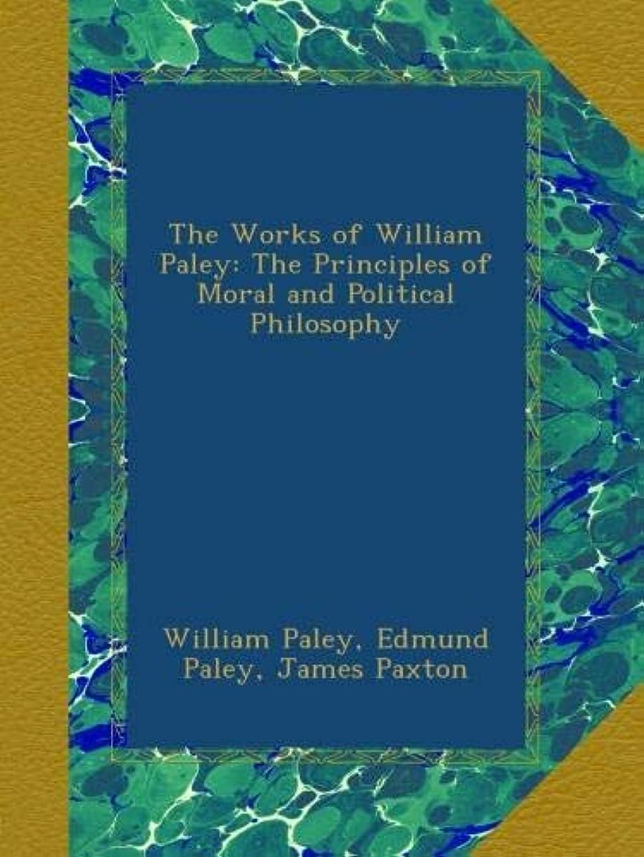 発明耐えられるリーガンThe Works of William Paley: The Principles of Moral and Political Philosophy