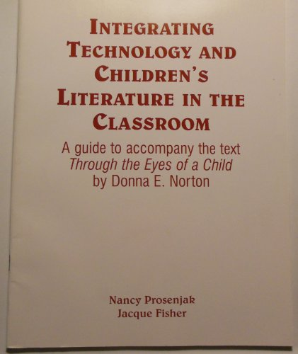 Integrating technology and children's literature in the classroom: A guide to accompany the text 'Through the eyes of a