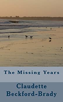 The Missing Years by [Claudette Beckford-Brady]