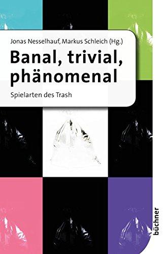Banal, trivial, phänomenal: Spielarten des Trash