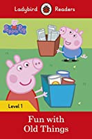 Peppa Pig: Fun with Old Things – Ladybird Readers Level 1