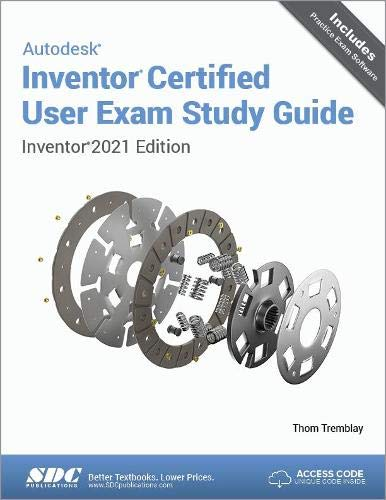 Autodesk Inventor Certified User Exam Study Guide (Inventor 2021 Edition)