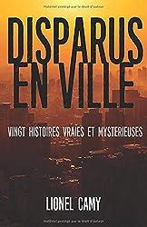DISPARUS EN VILLE - Vingt histoires vraies et mystérieuses de Lionel Camy