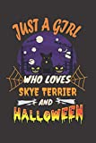 Just A Girl Who Loves SKYE TERRIER And Halloween: Funny Halloween Gift lined Notebook For Dog lovers, Diary And Journal.