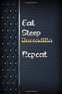 Eat sleep Quesadilla Repeat: Luxury books notebook&Journal Quesadilla Lovers / luxuryCarver Leather MalletQuesadilla Gift ...