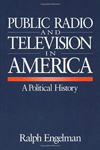 Compare Textbook Prices for Public Radio and Television in America: A Political History 1 Edition ISBN 9780803954076 by Engelman, Ralph