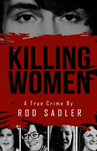 Compare Textbook Prices for KILLING WOMEN: The True Story of Serial Killer Don Miller's Reign of Terror  ISBN 9781952225277 by Sadler, Rod