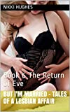 But I'm Married - Tales of a Lesbian Affair : Book 6 The Return of Eve (English Edition)