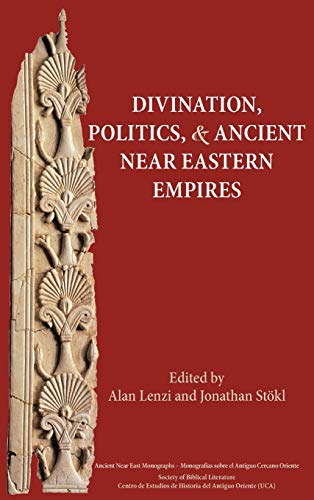 Divination, Politics, and Ancient Near Eastern Empires (Ancient Near East Monographs)