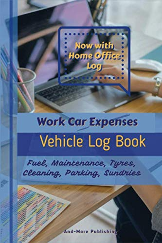 Work Car Expenses, Vehicle Log Book, Now Includes Home Office Log: Paperback 6ins x 9ins 160 page Log Book Notebook For Your Vehicle Mileage And Maintenance