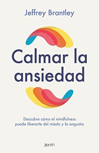Calmar la ansiedad: Descubre cómo el mindfulness puede liberartedel miedo y la angustia (Autoayuda y superación)