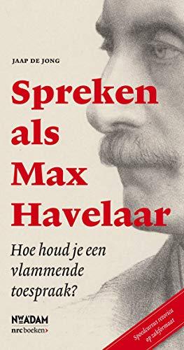 Spreken als Max Havelaar: hoe houd je een vlammende toespraak (Dutch Edition)
