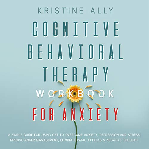 Cognitive Behavioral Therapy Workbook for Anxiety Audiobook By Kristine Ally cover art