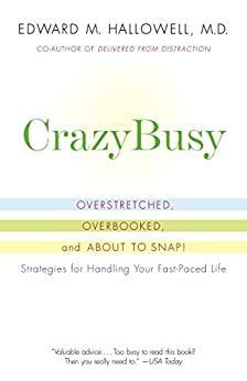 CrazyBusy: Overstretched, Overbooked, and About to Snap! Strategies for Handling Your Fast- Paced Life by [Edward M. Hallowell Md]