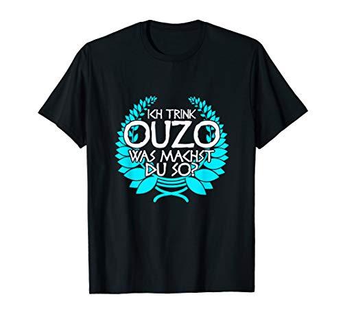Trink Ich Ouzo Bin Ich Zu - Ich Trink Ouzo Was Machst Du So T-Shirt