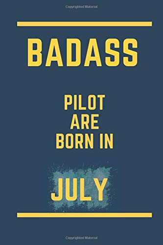 BADASS PILOT ARE BORN IN JULY: lined notebook ||  journal birthday gift for pilot || university gradution gift for pilot || awesome born in july  || 110 pages ( 6 x 9 ) inches