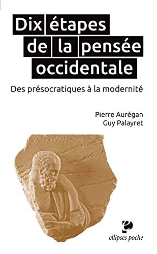 Dix Etapes de la Pensée Occidentale des Présocratiques à la Modernité