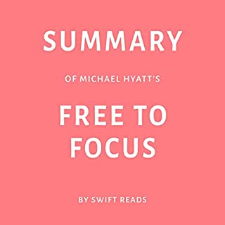 Summary of Michael Hyatt's Free to Focus by Swift Reads                   By:                                                                                                                                 Swift Reads                               Narrated by:                                                                                                                                 Joseph Passaro                      Length: 22 mins     Not rated yet     Overall 0.0