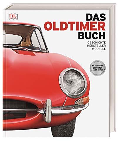 Das Oldtimer-Buch: Geschichte, Hersteller, Modelle