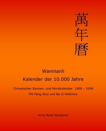 Wannianli - Kalender der 10.000 Jahre: Chinesischer Sonnen- und Mondkalender 1900 - 2099 mit Feng Shui und Ba Zi Referenz