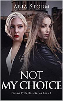 Not My Choice (Femme Protectors Series Book 3) by [Aria Storm]
