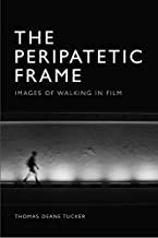 The Peripatetic Frame: Images of Walking in Film