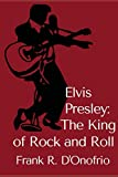 Elvis Presley: The King of Rock and Roll