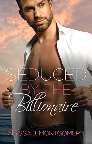 Seduced By The Billionaire by Alyssa J Montgomery