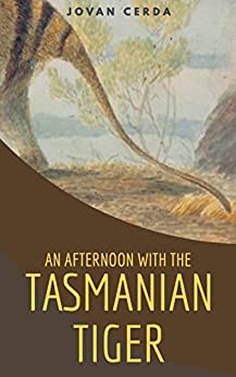 An afternoon with the Tasmanian tiger by [Jovan Cerda]