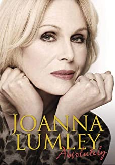 Joanna Lumley. Absolutely: A Memoir
