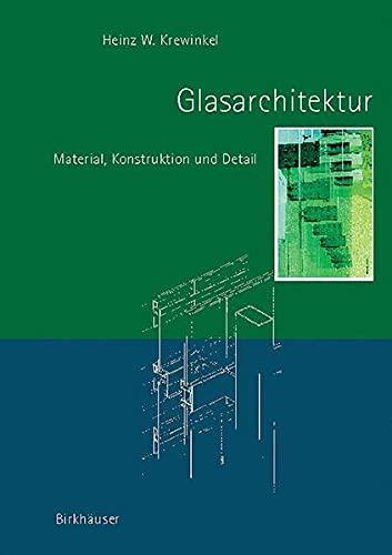 Glasarchitektur: Material, Konstruktion und Detail