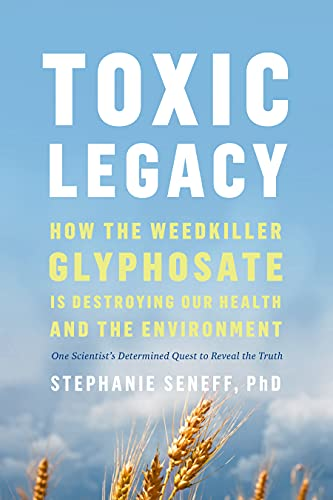 Toxic Legacy: How the Weedkiller Glyphosate Is Destroying Our Health and  the Environment (English Edition) eBook : Seneff, Stephanie: Amazon.de:  Kindle-Shop