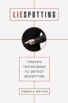 Liespotting: Proven Techniques to Detect Deception (English Edition) por [Pamela Meyer]