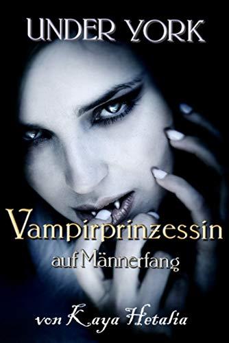 Vampirprinzessin: auf Männerfang (Under York 1)