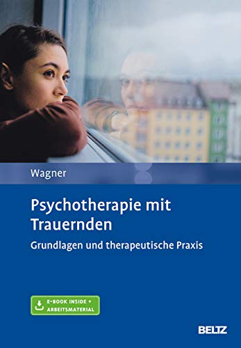 Psychotherapie mit Trauernden: Grundlagen und therapeutische Praxis. Mit E-Book inside und Arbeitsmaterial